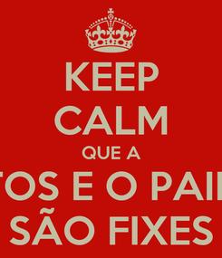 Poster: KEEP CALM QUE A SANTOS E O PAINHAS SÃO FIXES