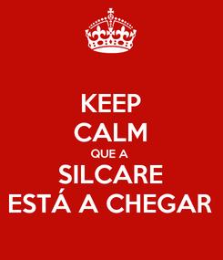Poster: KEEP CALM QUE A  SILCARE ESTÁ A CHEGAR