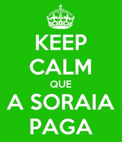 Poster: KEEP CALM QUE A SORAIA PAGA