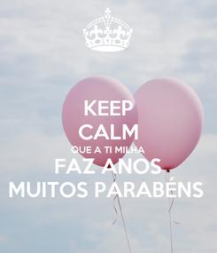 Poster: KEEP CALM QUE A TI MILHA  FAZ ANOS MUITOS PARABÉNS
