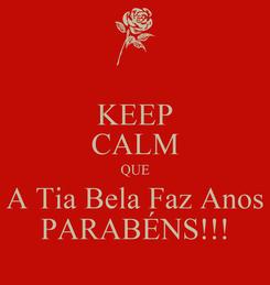 Poster: KEEP CALM QUE A Tia Bela Faz Anos PARABÉNS!!!