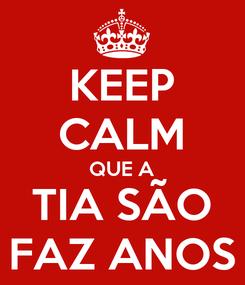 Poster: KEEP CALM QUE A TIA SÃO FAZ ANOS