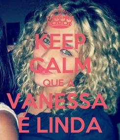 Poster: KEEP CALM QUE A  VANESSA  É LINDA