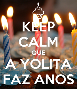 Poster: KEEP CALM QUE A YOLITA FAZ ANOS