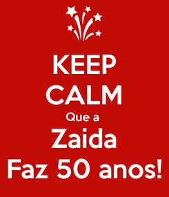 Poster: KEEP CALM Que a  Zaida Faz 50 anos!