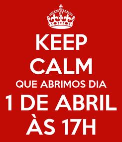 Poster: KEEP CALM QUE ABRIMOS DIA 1 DE ABRIL ÀS 17H