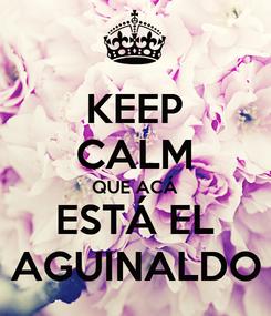 Poster: KEEP CALM QUE ACÁ ESTÁ EL AGUINALDO
