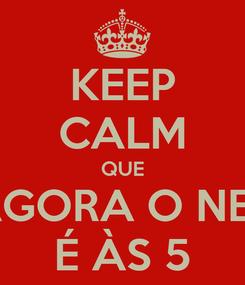 Poster: KEEP CALM QUE AGORA O NET É ÀS 5