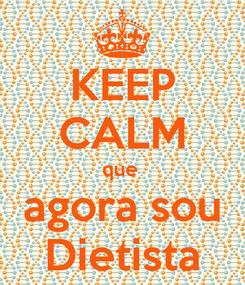Poster: KEEP CALM que   agora sou  Dietista