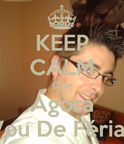 Poster: KEEP CALM Que Agora Vou De Férias