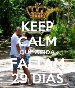 Poster: KEEP CALM QUE AINDA FALTAM 29 DIAS