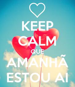 Poster: KEEP CALM QUE AMANHÃ ESTOU AI