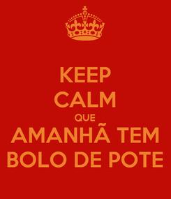 Poster: KEEP CALM QUE AMANHÃ TEM BOLO DE POTE