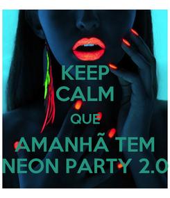 Poster: KEEP CALM QUE AMANHÃ TEM NEON PARTY 2.0