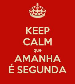Poster: KEEP CALM que AMANHA É SEGUNDA