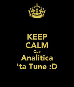 Poster: KEEP CALM Que Analitica 'ta Tune :D