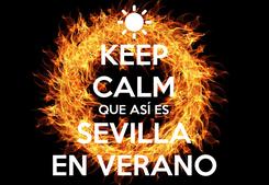 Poster: KEEP CALM QUE ASÍ ES SEVILLA EN VERANO