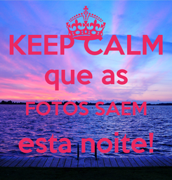 Poster: KEEP CALM que as FOTOS SAEM esta noite!