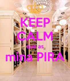 Poster: KEEP CALM que as mina PIRA