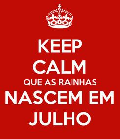 Poster: KEEP CALM QUE AS RAINHAS NASCEM EM JULHO