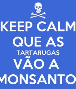 Poster: KEEP CALM QUE AS TARTARUGAS VÃO A  MONSANTO
