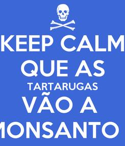 Poster: KEEP CALM QUE AS TARTARUGAS VÃO A  MONSANTO II