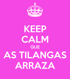 Poster: KEEP CALM QUE AS TILANGAS ARRAZA