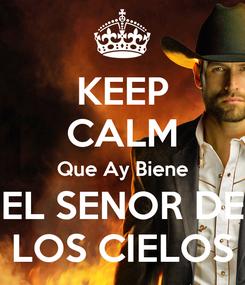 Poster: KEEP CALM Que Ay Biene EL SENOR DE LOS CIELOS