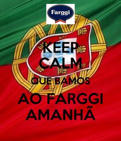 Poster: KEEP CALM QUE BAMOS AO FARGGI AMANHÃ