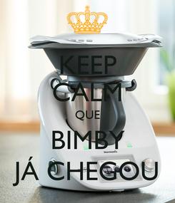 Poster: KEEP CALM QUE BIMBY JÁ CHEGOU