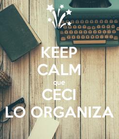 Poster: KEEP CALM que CECI LO ORGANIZA