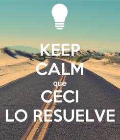 Poster: KEEP CALM que CECI LO RESUELVE
