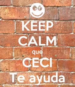 Poster: KEEP CALM que CECI Te ayuda