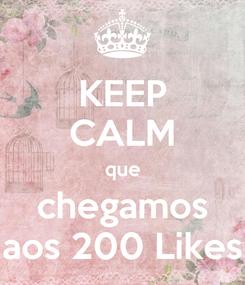 Poster: KEEP CALM que chegamos aos 200 Likes
