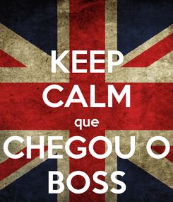 Poster: KEEP CALM que CHEGOU O BOSS