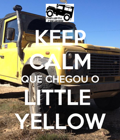 Poster: KEEP CALM QUE CHEGOU O LITTLE  YELLOW