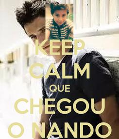 Poster: KEEP CALM QUE CHEGOU O NANDO