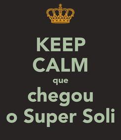 Poster: KEEP CALM que chegou o Super Soli