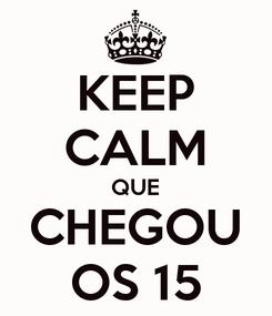 Poster: KEEP CALM QUE CHEGOU OS 15