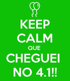 Poster: KEEP CALM QUE  CHEGUEI  NO 4.1!!