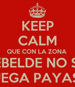 Poster: KEEP CALM QUE CON LA ZONA  REBELDE NO SE  JUEGA PAYASO