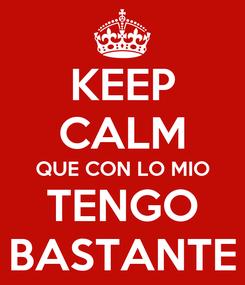 Poster: KEEP CALM QUE CON LO MIO TENGO BASTANTE