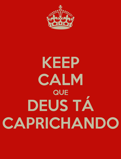 Poster: KEEP CALM QUE DEUS TÁ CAPRICHANDO