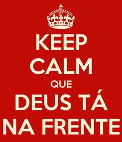 Poster: KEEP CALM QUE DEUS TÁ NA FRENTE
