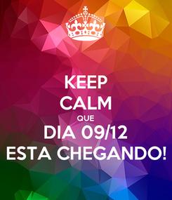 Poster: KEEP CALM QUE DIA 09/12 ESTA CHEGANDO!