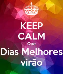 Poster: KEEP CALM Que Dias Melhores virão
