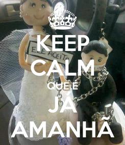 Poster: KEEP CALM QUE É JÁ AMANHÃ