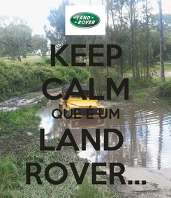 Poster: KEEP CALM QUE É UM LAND  ROVER...