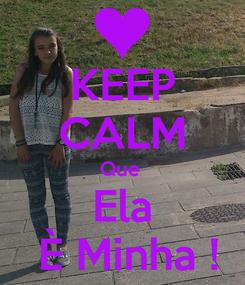 Poster: KEEP CALM Que  Ela  È Minha !
