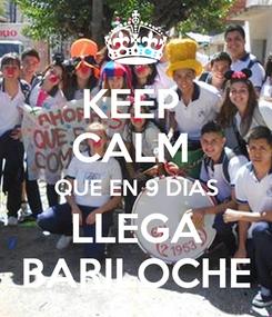 Poster: KEEP  CALM  QUE EN 9 DIAS LLEGA BARILOCHE
